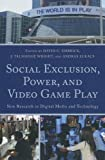 img - for Social Exclusion, Power, and Video Game Play: New Research in Digital Media and Technology book / textbook / text book