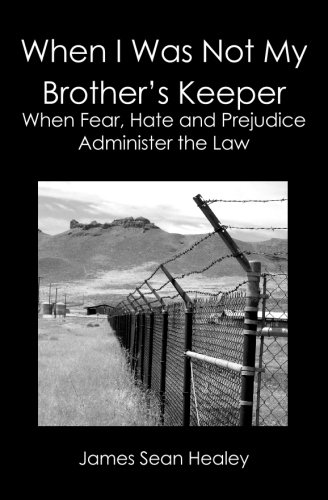 When I Was Not My Brother's Keeper:: When Fear, Hate and Prejudice Administer The Law