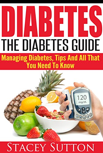 Diabetes: The Diabetes Guide - Managing Diabetes, Tips and All That You Need To Know by Stacey Sutton