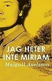 Jag heter inte Miriam (av Majgull Axelsson) [Imported] [Paperback] (Swedish)