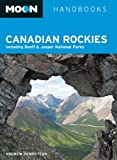 Moon Handbooks Canadian Rockies: Including Banff & Jasper National Parks (Moon Handbooks : Canadian Rockies)
