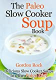 The Paleo Slow Cooker Soup Book: Delicious Slow Cooker Soups for the Paleo Diet