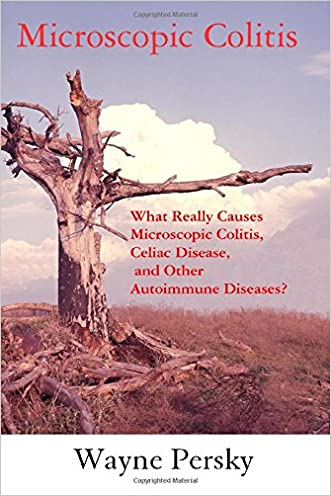 Microscopic Colitis: What Really Causes Microscopic Colitis, Celiac Disease, and Other Autoimmune Diseases?
