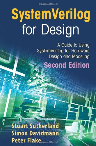 Systemverilog For Design Second Edition: A Guide To Using Systemverilog For Hardware Design And Modeling