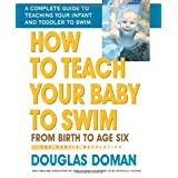 How to Teach Your Baby to Swim: From Birth to Age Six (The Gentle Revolution Series) ~ Douglas Doman