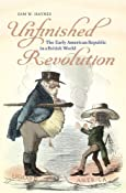 Unfinished Revolution: The Early American Republic in a British World (Jeffersonian America)