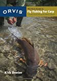 The Orvis Guide to Fly Fishing for Carp: Tips and Tricks for the Determined Angler by Kirk Deeter (2013) Paperback