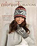 Colorwork Creations: Knit Woodland Inspired Hats, Mittens and Gloves