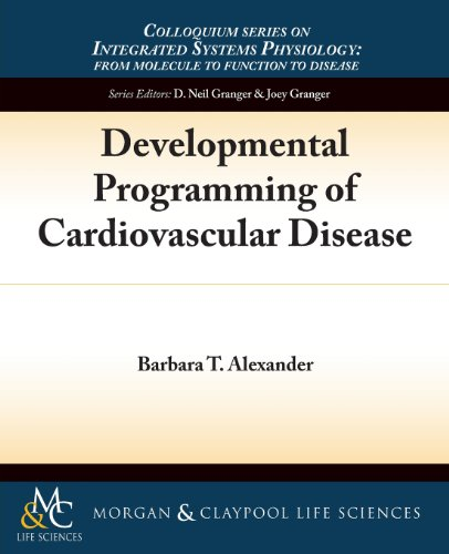 Developmental Programming of Cardiovascular Disease (Colloquium Series on Integrated Systems Physiology: from Molecule t