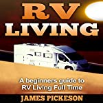 RV Living: A Beginners' Guide to RV Living Full Time | James Pickeson