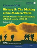 Mr Nigel Kelly Edexcel GCSE Modern World History Unit 3A War and the Transformation of British Society C.1903-28 Student Book (MODERN WORLD HISTORY TEXTS)