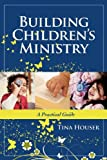 HOUSER TINA BUILDING CHILDRENS MINISTRY PB