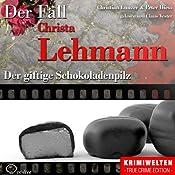 Der giftige Schokoladenpilz: Der Fall Christa Lehmann | Christian Lunzer, Peter Hiess