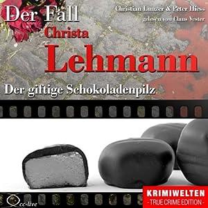 Der giftige Schokoladenpilz: Der Fall Christa Lehmann Hörbuch