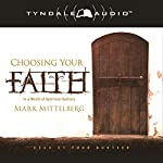 Choosing Your Faith: In a World of Spiritual Options | Mark Mittelberg