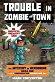 Trouble in Zombie-town: Book One in The Mystery of Herobrine Series: A Gameknight999 Adventure: An Unofficial Minecrafters Saga