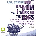 Don't Tell Mum I Work on the Rigs (       UNABRIDGED) by Paul Carter Narrated by uncredited