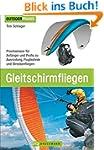 Gleitschirmfliegen: Praxiswissen f�r...