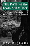 David Sears Path of the Baal Shem Tov: Early Chasidic Teachings and Customs