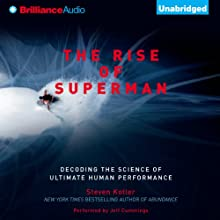 The Rise of Superman: Decoding the Science of Ultimate Human Performance (       UNABRIDGED) by Steven Kotler Narrated by Jeff Cummings