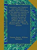 Thomas Baines Lancashire and Cheshire, past and present: a history and a descripion of the palatine counties of Lancaster and Chester, forming the North-western ... (1867). By Thomas Baines... With an account