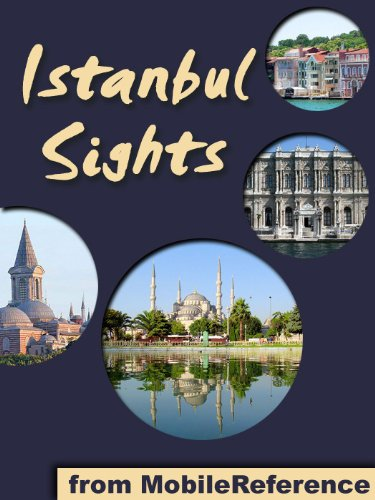 Istanbul Sights 2011: a travel guide to the top 35+ attractions in Istanbul, Turkey (Mobi Sights)