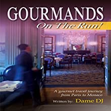 Gourmands on the Run!: A Gourmet Travel Journey from Paris to Monaco Audiobook by Dame DJ Narrated by Sharon Hoyland