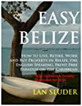 EASY BELIZE  How to Live, Retire, Wor...