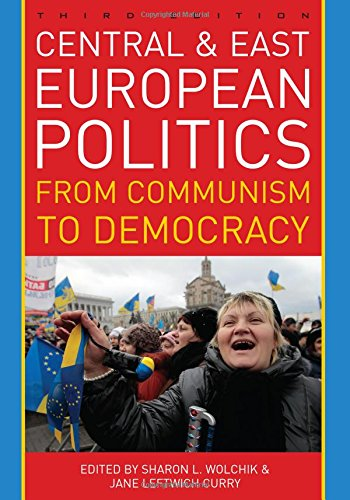 Central and East European Politics: From Communism to Democracy, Third Edition