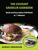 The Cuisinart Griddler Cookbook: Quick and Easy Indoor Grill Meals in 15 Minutes