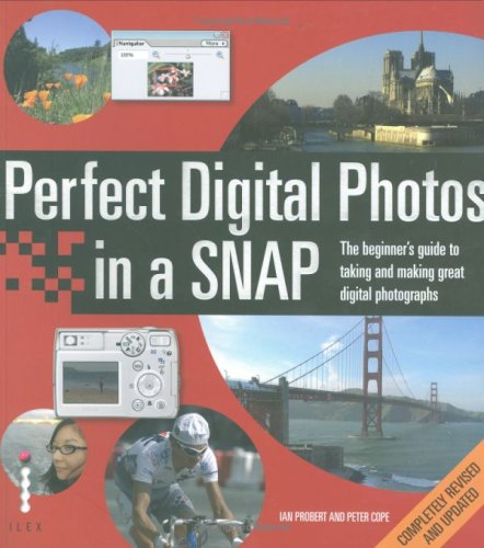 Perfect Digital Photos in a Snap: The Beginner's Guide to Taking and Making Great Digital Photographs