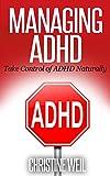 Managing ADHD: Take Control of ADHD Naturally (Natural Health & Natural Cures Series)