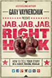 Jab, Jab, Jab, Right Hook: How to Tell Your Story in a Noisy Social World [Kindle Edition]
