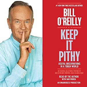Keep It Pithy: Useful Observations in a Tough World | [Bill O'Reilly]