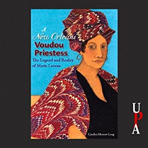 A New Orleans Voudou Priestess: The Legend and Reality of Marie Laveau | [Carolyn Morrow Long]