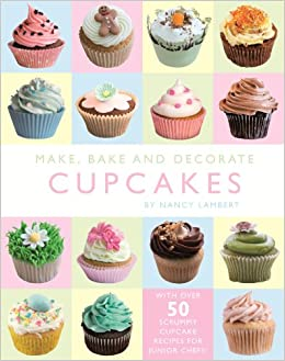 Make, Bake and Decorate Cupcakes (Cook Books): Amazon.co ...