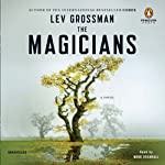 The Magicians: A Novel (       UNABRIDGED) by Lev Grossman Narrated by Mark Bramhall