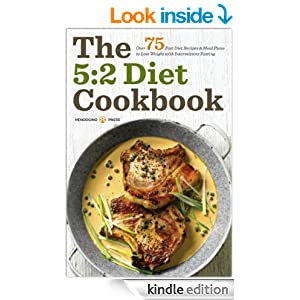 The 5:2 Diet Cookbook: Over 75 Fast Diet Recipes and Meal Plans to Lose Weight with Intermittent Fasting
