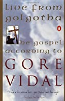 Live from Golgotha: The Gospel According to Gore Vidal by Gore Vidal