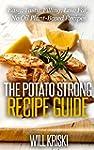 The Potato Strong Recipe Guide: Easy,...