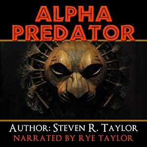 Alpha Predator: How to Be Victorious over Life's Ultimate Adversary and What to Do When You're Not | [Steven R Taylor]