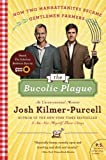 img - for The Bucolic Plague: How Two Manhattanites Became Gentlemen Farmers: An Unconventional Memoir (P.S.) by Kilmer-Purcell, Josh (2011) Paperback book / textbook / text book