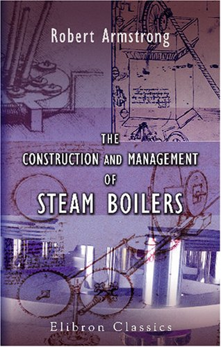 The Construction And Management Of Steam Boilers: With An Appendix By Robert Mallet front-282901