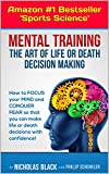 Mental Training: The Art of Life and Death Decision-Making!: (Bestseller in Sports Psychology) How to focus your mind and conquer fear so that you can ... Kindle Unlimited by Nicholas Black Book 8)
