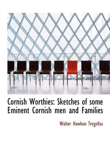 Cornish Worthies: Sketches of some Eminent Cornish men and Families