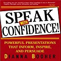 Speak with Confidence: Powerful Presentations that Inform, Inspire and Persuade (       UNABRIDGED) by Dianna Booher Narrated by Sandy Weaver Carman