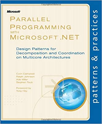 Parallel Programming with Microsoft® .NET: Design Patterns for Decomposition and Coordination on Multicore Architectures (Patterns & Practices)