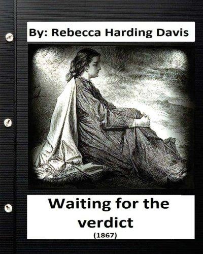 Waiting for the Verdict (1867) Rebecca Harding Davis (Classics)