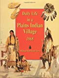 Daily Life in a Plains Indian Village 1868 (0395945429) by Michael Terry