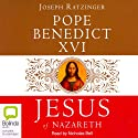 Jesus of Nazareth (       UNABRIDGED) by Joseph Ratzinger Narrated by Nicholas Bell
